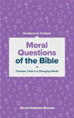 Moral Questions of the Bible: Timeless Truth in a Changing World by David Instone-Brewer