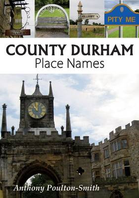 County Durham Place Names by Anthony Poulton-Smith
