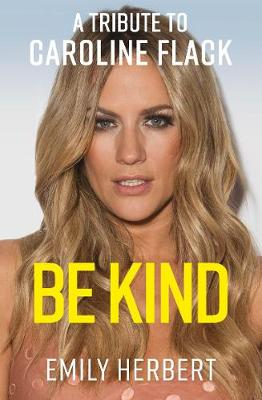 Be Kind: A Tribute to Caroline Flack by Emily Herbert