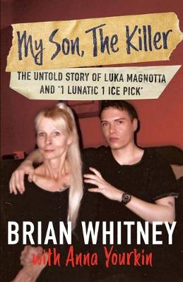 My Son, The Killer: The Untold Story of Luka Magnotta and 1 Lunatic 1 Ice Pick by Brian Whitney