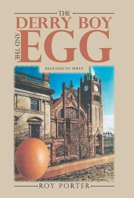 The Derry Boy and the Egg: Released to Serve by Roy Porter
