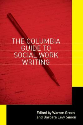 The Columbia Guide to Social Work Writing by Warren Green