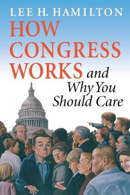 How Congress Works and Why You Should Care by Lee H. Hamilton