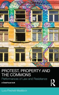 Protest, Property and the Commons by Lucy Finchett-Maddock
