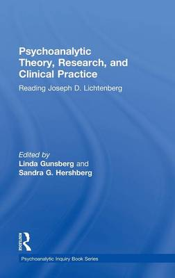 Psychoanalytic Theory, Research, and Clinical Practice: Reading Joseph D. Lichtenberg by Linda Gunsberg