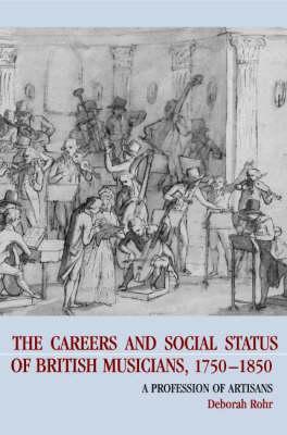 The Careers of British Musicians, 1750-1850 by Deborah Rohr