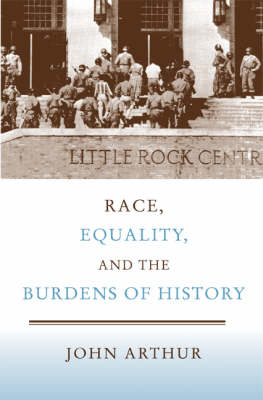 Race, Equality, and the Burdens of History by John Arthur