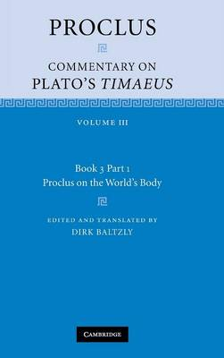 Proclus: Commentary on Plato's Timaeus: Volume 3, Book 3, Part 1, Proclus on the World's Body by Proclus