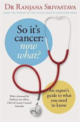 So It's Cancer: Now What? by Ranjana Srivastava