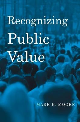 Recognizing Public Value by Mark H. Moore