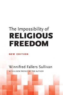 The Impossibility of Religious Freedom by Winnifred Fallers Sullivan