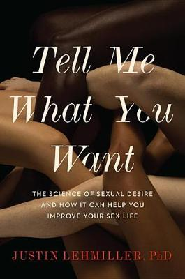 Tell Me What You Want by Justin J Lehmiller
