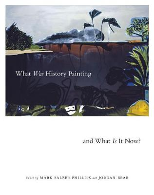 What Was History Painting and What Is It Now?: Volume 28 by Mark Salber Phillips