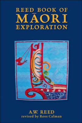 Reed Book of Maori Exploration: Stories of Voyage and Discovery by A. W. Reed