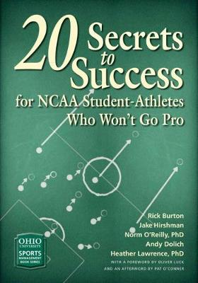 20 Secrets to Success for NCAA Student-Athletes Who Won't Go Pro by Rick Burton