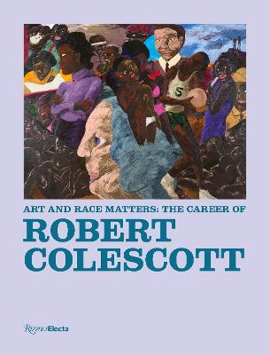Art and Race Matters: The Career of Robert Colescott by Lowery Stokes Sims