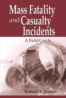 Mass Fatality and Casualty Incidents by Robert A. Jensen