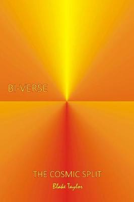 Bi-Verse: The Cosmic Split by Blake Taylor