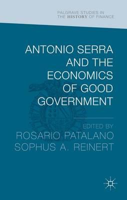 Antonio Serra and the Economics of Good Government by Rosario Patalano