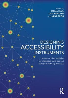 Designing Accessibility Instruments: Lessons on Their Usability for Integrated Land Use and Transport Planning Practices by Cecilia Silva