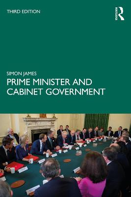 Prime Minister and Cabinet Government by Simon James