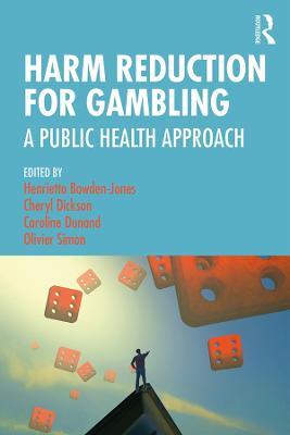 Harm Reduction for Gambling: A Public Health Approach by Henrietta Bowden-Jones