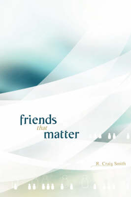 Friends That Matter by R. Craig Smith