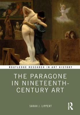 The Paragone in Nineteenth-Century Art by Sarah J. Lippert