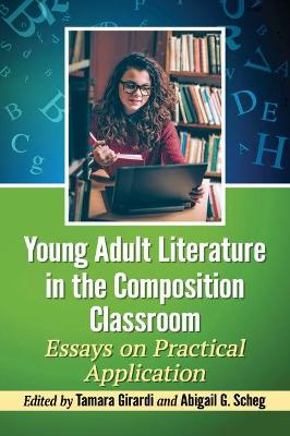 Young Adult Literature in the Composition Classroom: Essays on Instructive Applications by Tamara Girardi