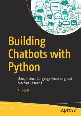 Building Chatbots with Python: Using Natural Language Processing and Machine Learning by Sumit Raj