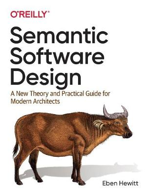 Semantic Software Design: A New Theory and Practical Guide for Modern Architects by Eben Hewitt