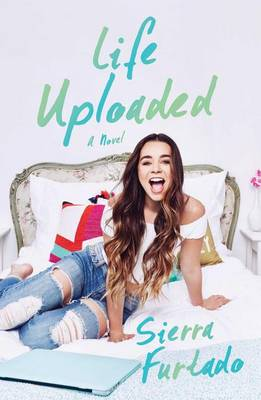 Life Uploaded: A Novel by Sierra Furtado