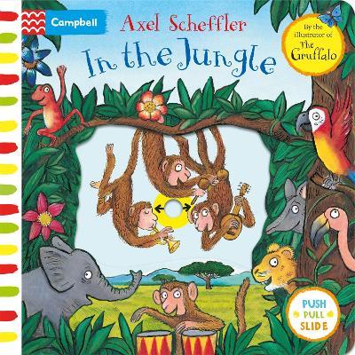 Axel Scheffler In the Jungle: A push, pull, slide book by Axel Scheffler