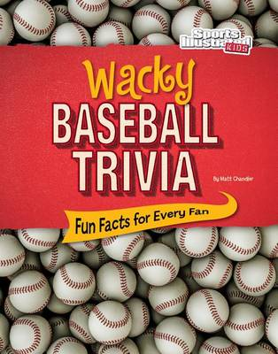 Wacky Baseball Trivia by Matt Chandler