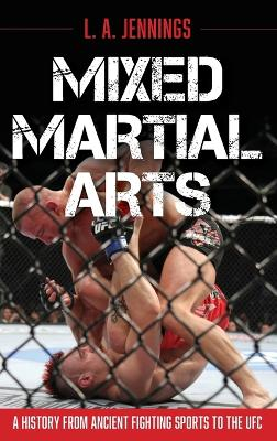 Mixed Martial Arts: A History from Ancient Fighting Sports to the UFC book