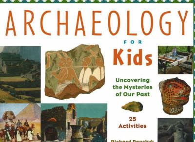 Archaeology for Kids by Richard Panchyk