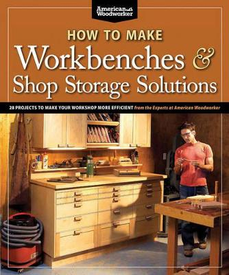 How to Make Workbenches and Shop Storage Solutions by Randy Johnson