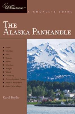 Explorer's Guide Alaska Panhandle: A Great Destination by Carol Fowler