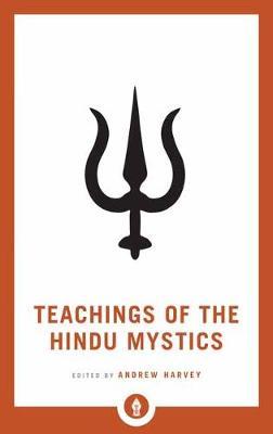 Teachings of the Hindu Mystics by Andrew Harvey