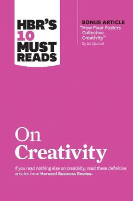 """HBR's 10 Must Reads on Creativity (with bonus article """"How Pixar Fosters Collective Creativity"""" By Ed Catmull) by Harvard Business Review"""