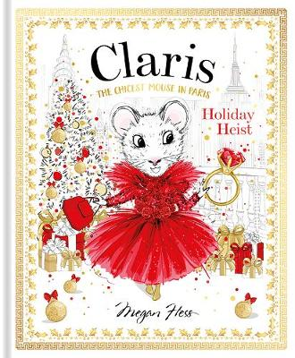Claris: Holiday Heist: The Chicest Mouse in Paris by Megan Hess