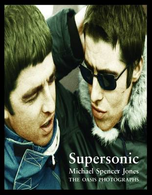 Supersonic: The Oasis Photographs by Michael Spencer Jones