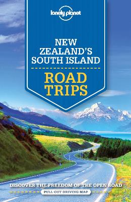 New Zealand's South Island Road Trips by Lonely Planet