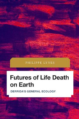 Futures of Life Death on Earth: Derrida's General Ecology book