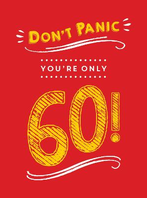 Don't Panic, You're Only 60! by Summersdale Publishers