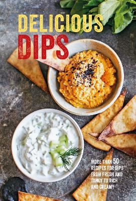 Delicious Dips: More Than 50 Recipes for Dips from Fresh and Tangy to Rich and Creamy by Ryland Peters & Small