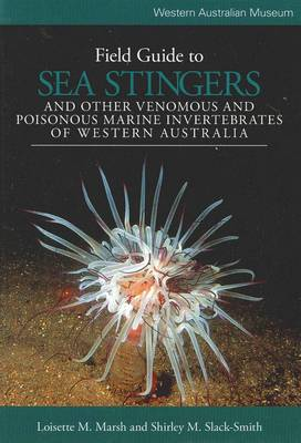 Field Guide to Sea Stingers and Other Venomous and Poisonous Marine Invertebrates by Loisette M. Marsh