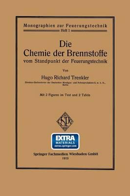 Die Chemie Der Brennstoffe Vom Standpunkt Der Feuerungstechnik by Hugo Richard Trenkler