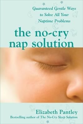 The No-Cry Nap Solution: Guaranteed Gentle Ways to Solve All Your Naptime Problems by Elizabeth Pantley