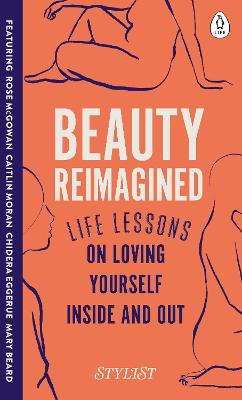 Beauty Reimagined: Life lessons on loving yourself inside and out by Stylist Magazine